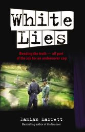White Lies: Bending the Truth - All Part of the Job For an Undercover Cop