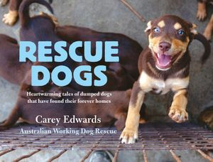 Rescue Dogs: Heartwarming tales of dumped dogs that have found theirforever homes
