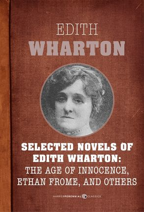 Edith Wharton : Ethan Frome and her other novels.?