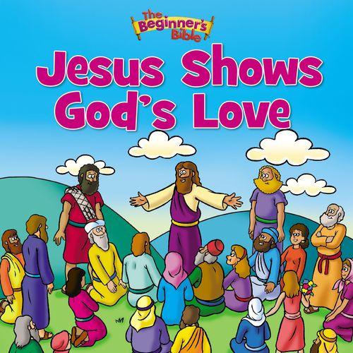 The Beginner's Bible Jesus Shows God's Love