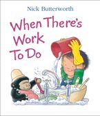 When There's Work To Do - Nick Butterworth