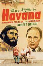 Three Nights In Havana Hardcover  by Robert Wright