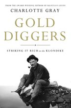 Gold Diggers Hardcover  by Charlotte Gray
