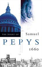 The Diary of Samuel Pepys: Volume I – 1660 Paperback  by Samuel Pepys