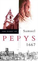 The Diary of Samuel Pepys: Volume VIII – 1667