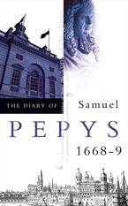 The Diary of Samuel Pepys: Volume IX – 1668–1669