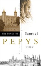 The Diary of Samuel Pepys: Volume XI – Index