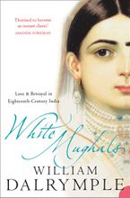 White Mughals: Love and Betrayal in 18th-century India