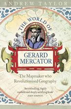 The World of Gerard Mercator: The Mapmaker Who Revolutionised Geography Paperback  by Andrew Taylor