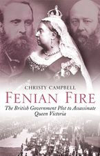 Fenian Fire: The British Government Plot to Assassinate Queen Victoria Paperback  by Christy Campbell