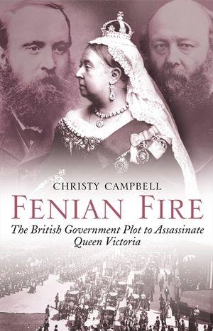 Fenian Fire: The British Government Plot to Assassinate Queen Victoria book image