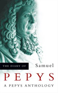 the-diary-of-samuel-pepys-a-pepys-anthology