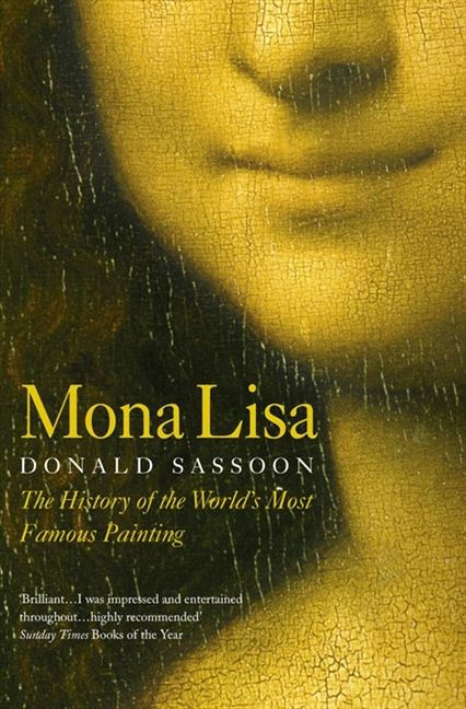 Mona Lisa The History Of The World S Most Famous Painting Donald