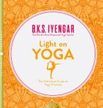 Light on Yoga: The Definitive Guide to Yoga Practice Paperback  by B. K. S. Iyengar