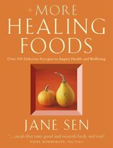 More Healing Foods: Over 100 Delicious Recipes to Inspire Health and Wellbeing