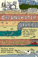 The Groundwater Diaries: Trials, Tributaries and Tall Stories from Beneath the Streets of London