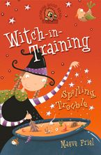 Spelling Trouble (Witch-in-Training, Book 2) Paperback  by Maeve Friel