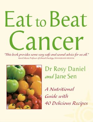 Cancer: A Nutritional Guide with 40 Delicious Recipes (Eat to Beat) book image