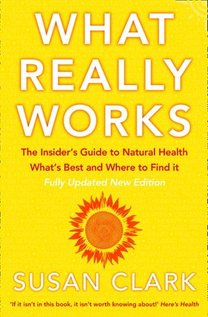 What Really Works: The Insider's Guide to Natural Health, What's Best and Where to Find It book image