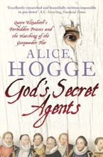God's Secret Agents: Queen Elizabeth's Forbidden Priests and the Hatching of the Gunpowder Plot