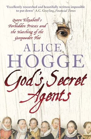 God's Secret Agents: Queen Elizabeth's Forbidden Priests and the Hatching of the Gunpowder Plot book image