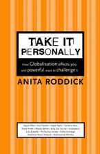 Take It Personally How Globalisation affects you and powerful ways to challenge it. - Anita Roddick