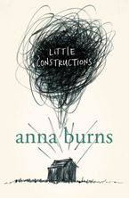 Little Constructions Paperback  by Anna Burns