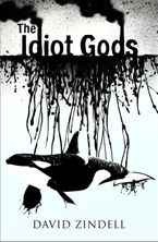 The Idiot Gods - David Zindell