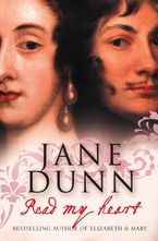 Read My Heart: Dorothy Osborne & Sir William Temple, A Love Story in theAge of Revolution - Jane Dunn