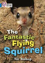 The Fantastic Flying Squirrel: Band 04/Blue (Collins Big Cat)