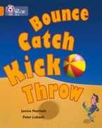 Bounce, Kick, Catch, Throw: Band 06/Orange (Collins Big Cat) Paperback  by Janice Marriott