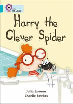 Harry the Clever Spider: Band 07/Turquoise (Collins Big Cat)