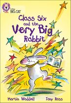 Class Six and the Very Big Rabbit: Band 10/White (Collins Big Cat)
