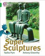Super Sculptures: Band 05/Green (Collins Big Cat) Paperback  by Tasha Pym