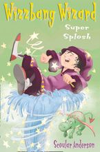 Super Splosh (Wizzbang Wizard, Book 1) Paperback  by Scoular Anderson