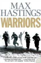 Warriors: Extraordinary Tales from the Battlefield Paperback  by Max Hastings