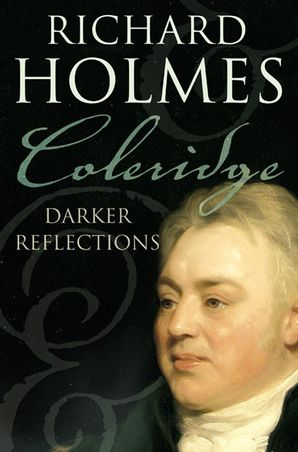 Coleridge: Darker Reflections - Richard Holmes O.B.E.
