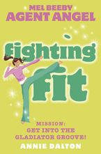 Fighting Fit (Mel Beeby, Agent Angel, Book 6) Paperback  by Annie Dalton