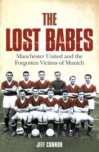 the-lost-babes-manchester-united-and-the-forgotten-victims-of-munich