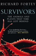 Survivors: The Animals and Plants that Time has Left Behind Paperback  by Richard Fortey