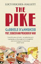 The Pike: Gabriele d'Annunzio, Poet, Seducer and Preacher of War Paperback  by Lucy Hughes-Hallett
