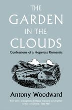 The Garden in the Clouds: Confessions of a Hopeless Romantic Paperback  by Antony Woodward