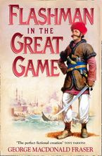 Flashman in the Great Game (The Flashman Papers, Book 8) Paperback  by George MacDonald Fraser