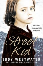 Street Kid: One Child's Desperate Fight for Survival Paperback  by Judy Westwater