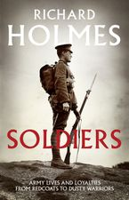 Soldiers: Army Lives and Loyalties from Redcoats to Dusty Warriors Hardcover  by Richard Holmes