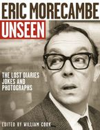 Eric Morecambe Unseen: The Lost Diaries, Jokes and Photographs Paperback  by William Cook