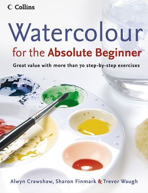 Watercolour for the Absolute Beginner book image
