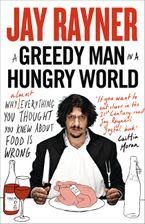 A Greedy Man in a Hungry World: Why (almost) everything you thought you knew about food is wrong Paperback  by Jay Rayner