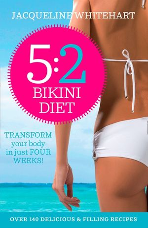 The 5:2 Bikini Diet: Over 140 Delicious Recipes That Will Help You Lose Weight, Fast! Includes Weekly Exercise Plan and Calorie Counter book image