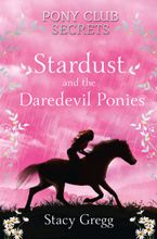 Stardust and the Daredevil Ponies (Pony Club Secrets, Book 4) Paperback  by Stacy Gregg